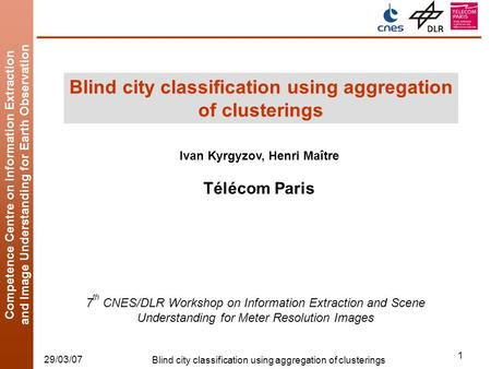 Competence Centre on Information Extraction and Image Understanding for Earth Observation 29/03/07 Blind city classification using aggregation of clusterings.