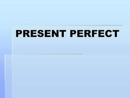 PRESENT PERFECT. FORM  Have/has + past participle.  For regular verbs the past participle is the same as the past simple: we just add – ed.  For irregular.