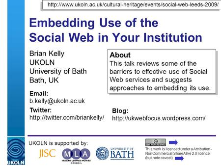 A centre of expertise in digital information managementwww.ukoln.ac.uk Embedding Use of the Social Web in Your Institution UKOLN is supported by: This.