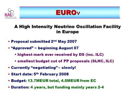 "EURO EURO A High Intensity Neutrino Oscillation Facility in Europe Proposal submitted 2 nd May 2007 ""Approved"" ~ beginning August 07  highest mark ever."