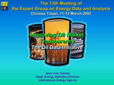 The 13th Meeting of the Expert Group on Energy Data and Analysis Chinese Taipei, 11-12 March 2002 Improving Oil Market Transparency The Oil Data Initiative.