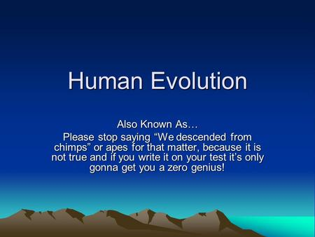 Human Evolution Also Known As…