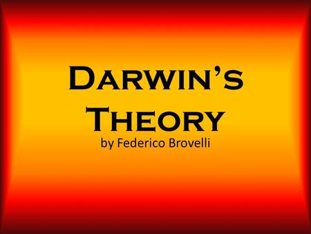 Darwin's Theory by Federico Brovelli. Charles Robert Darwin Charles Robert Darwin (12 February 1809 – 19 April 1882) was an English naturalist. He established.
