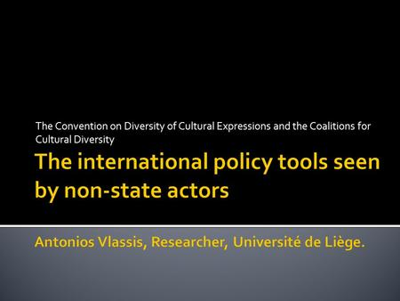 The Convention on Diversity of Cultural Expressions and the Coalitions for Cultural Diversity.