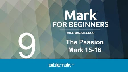 MIKE MAZZALONGO The Passion Mark 15-16 9. Early in the morning the chief priests with the elders and scribes and the whole Council, immediately held a.