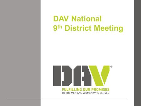 DAV National 9 th District Meeting. Dates 2016: January 21-24, 2016 2017: January 26-29, 2017.