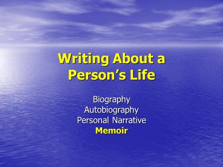 Writing About a Person's Life BiographyAutobiography Personal Narrative Memoir.