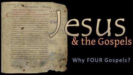 Why FOUR Gospels?. Eyewitness accounts Probably notes from Jesus' ministry Early preaching Numerous early writings (Luke 1:1) Jesus' ministry Matthew.