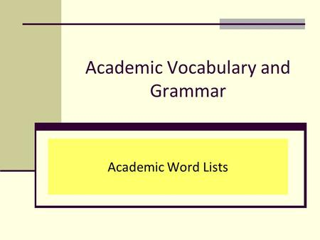 Academic Vocabulary and Grammar Academic Word Lists.