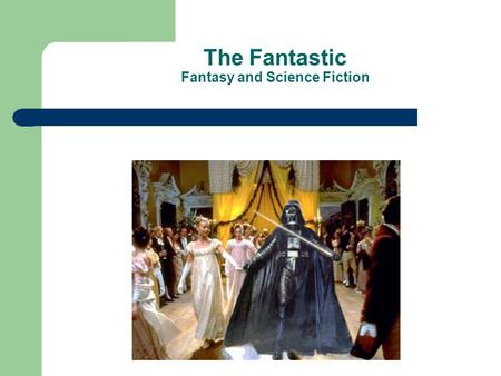 The Fantastic Fantasy and Science Fiction. Fantastic Stories Fantastic Stories ask us to imagine alternative worlds, which challenge and provoke controversy.