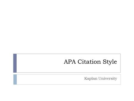 APA Citation Style Kaplan University. Seminar objectives  Define plagiarism  Review APA  Explain the difference between a citation and a reference.