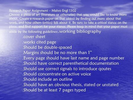 Research Paper Assignment – Malvo Engl 1302 Choose a piece of art (literature or otherwise) that you would like to know more about. Create a research paper.
