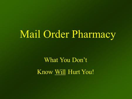 Mail Order Pharmacy What You Don't Know Will Hurt You!
