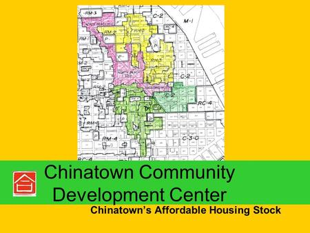 Chinatown's Affordable Housing Stock Chinatown Community Development Center.