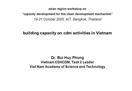 "Asian region workshop on ""capacity development for the clean development mechanism"" 19-21 October 2005, AIT, Bangkok, Thailand building capacity on cdm."