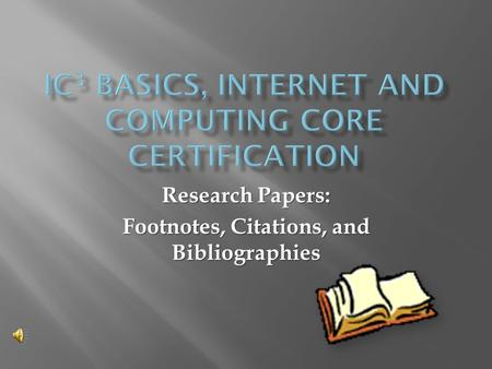 Research Papers: Footnotes, Citations, and Bibliographies.