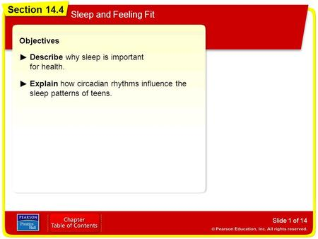 Section 14.4 Sleep and Feeling Fit Slide 1 of 14 Objectives Describe why sleep is important for health. Explain how circadian rhythms influence the sleep.