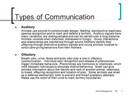 Animal Management TM1 Types of Communication Auditory Animals use sounds to communicate danger, feeding, reproductive readiness, species recognition and.