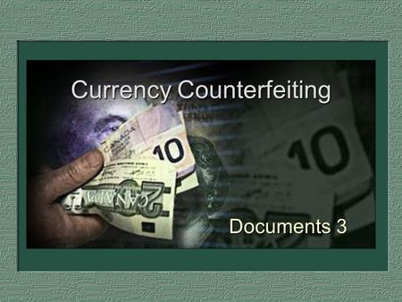 Currency Counterfeiting Documents 3. History of Counterfeiting One of the oldest crimes known During US Civil War, 1/3 to 1/2 of all US currency was counterfeit.