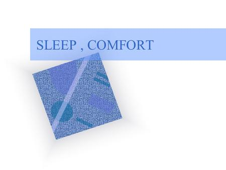 SLEEP, COMFORT. REST When people are at rest, they usually feel mentally relaxed, free from anxiety, and physically calm Rest does not imply inactivity.