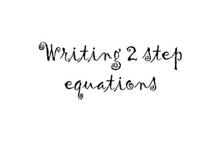 Writing 2 step equations. 12 more than the product of a number X and 4 is equal to -48 Product means …….multiply X X 4X 4 4X = -48 More than means …addition.