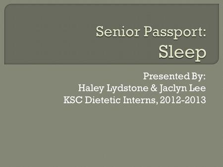 Presented By: Haley Lydstone & Jaclyn Lee KSC Dietetic Interns, 2012-2013.