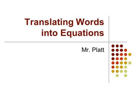 Translating Words into Equations Mr. Platt. Introduction The ability to translate verbal phrases has real-life application… Suppose you wanted to throw.