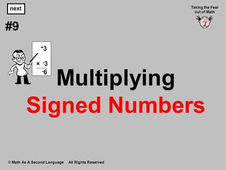 Multiplying Signed Numbers © Math As A Second Language All Rights Reserved next #9 Taking the Fear out of Math × - 3 + 3 - 6.