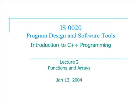  2003 Prentice Hall, Inc. All rights reserved. 1 IS 0020 Program Design and Software Tools Introduction <strong>to</strong> C++ Programming Lecture 2 Functions and Arrays.