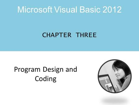 Microsoft Visual Basic 2012 CHAPTER THREE Program Design and Coding.