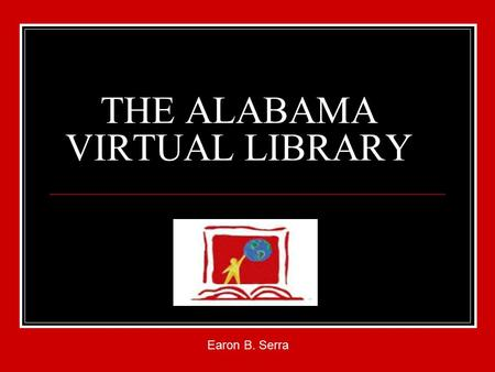 THE ALABAMA VIRTUAL LIBRARY Earon B. Serra. AVL BASICS You must obtain an AVL card from a public or school library that contains a password The card must.