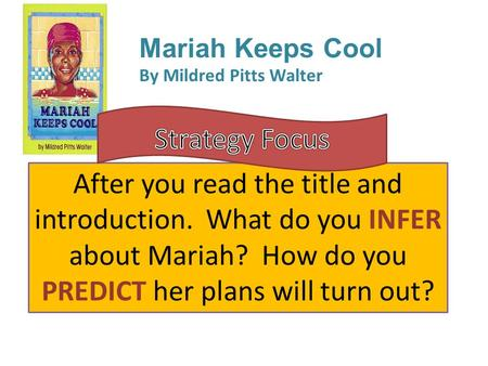 Mariah Keeps Cool By Mildred Pitts Walter After you read the title and introduction. What do you INFER about Mariah? How do you PREDICT her plans will.