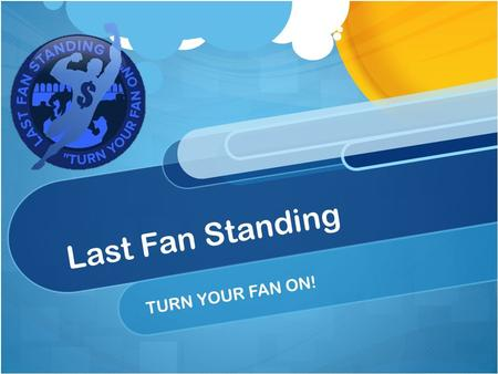 Last Fan Standing TURN YOUR FAN ON!. What is Last Fan Standing? Mobile sports trivia application The quickest, most accurate fan(s) wins the game Level.