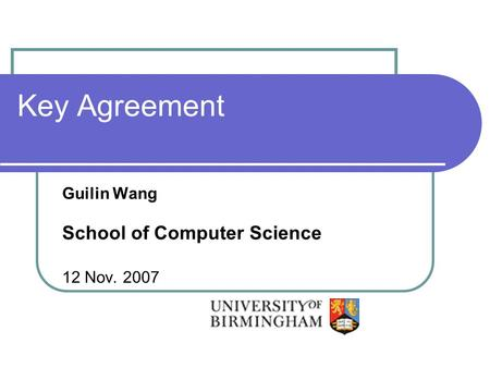 Key Agreement Guilin Wang School of Computer Science 12 Nov. 2007.