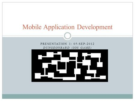 PRESENTATION 1: 05-SEP-2012 DUNGEONBARD (IOS GAME) Mobile Application Development.