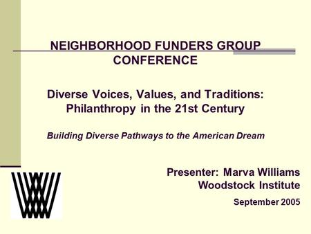 NEIGHBORHOOD FUNDERS GROUP CONFERENCE Diverse Voices, Values, and Traditions: Philanthropy in the 21st Century Building Diverse Pathways to the American.