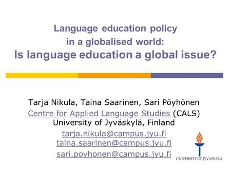 Language education policy in a globalised world: Is language education a global issue? Tarja Nikula, Taina Saarinen, Sari Pöyhönen Centre for Applied Language.