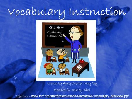 Vocabulary Instruction Created by Amy Okafor May '06 Revised for 318 by Abel Reference - www.fcrr.org/staffpresentations/Marcia/NA/vocabulary_pineview.ppt.