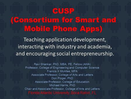 CUSP (Consortium for Smart and Mobile Phone Apps) Teaching application development, interacting with industry and academia, and encouraging social entrepreneurship.