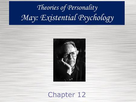 Theories of Personality May: Existential Psychology
