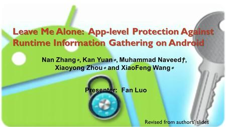 Leave Me Alone: App-level Protection Against Runtime Information Gathering on Android Nan Zhang ∗, Kan Yuan ∗, Muhammad Naveed†, Xiaoyong Zhou ∗ and XiaoFeng.