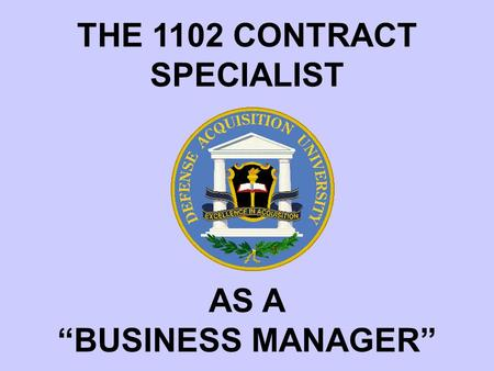 "THE 1102 CONTRACT SPECIALIST AS A ""BUSINESS MANAGER"""