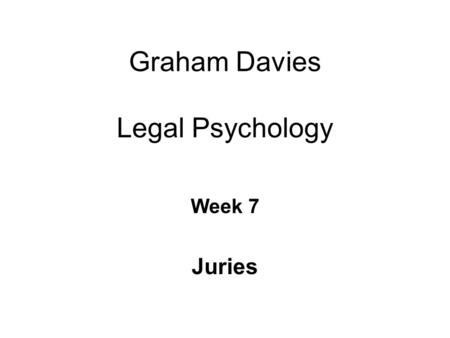 Graham Davies Legal Psychology Week 7 Juries. Some Facts about English Juries Involved in only around 3% of all criminal cases in England and Wales; 96%