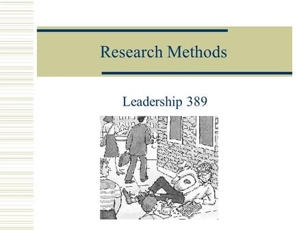 Research Methods Leadership 389. Ethics in Research  As behavioral scientists, there are two domains of ethical responsibility: Truthfulness, integrity,
