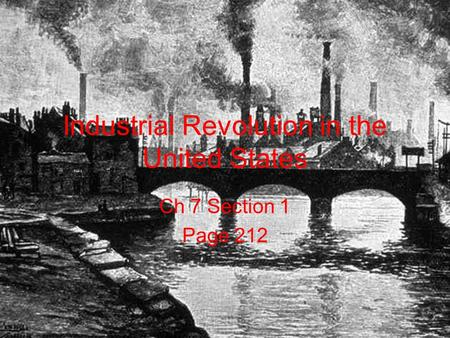 Industrial Revolution in the United States Ch 7 Section 1 Page 212.