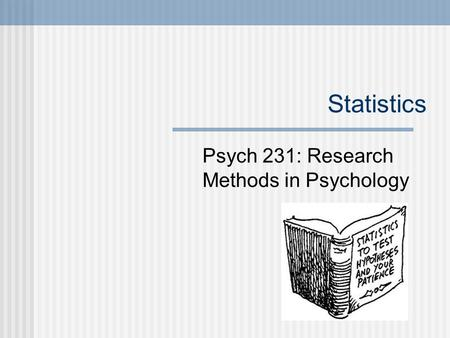 Statistics Psych 231: Research Methods in Psychology.