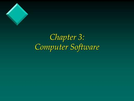 Chapter 3: Computer Software. Stored Program Concept v The concept of preparing a precise list of exactly what the computer is to do (this list is called.