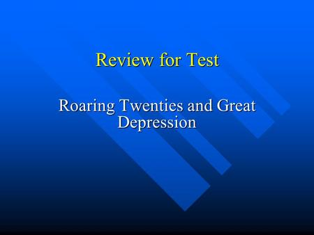 Review for Test Roaring Twenties and Great Depression.