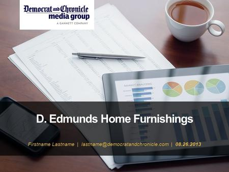 D. Edmunds Home Furnishings Firstname Lastname | | 08.26.2013.
