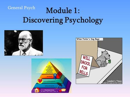 Module 1: Discovering Psychology General Psych. Systematic, scientific study of behaviors and mental processes –Behaviors = observable actions or responses.